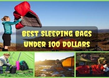Best Sleeping Bags Under 100 Dollars Reviews