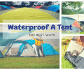 The Best Way To Waterproof A Tent: Every Camper Needs To Know This