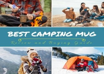 Best Camping Mug Review and Buying Guide 2018