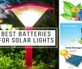 The Best Batteries for Solar Lights in 2020