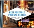 Best Portable Propane Heater Review and Buying Guide