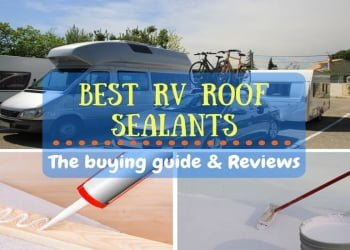 Best RV Roof Sealant: Here are the Top 4 Best Products in 2018