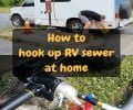 Do you want to know How to hook up RV sewer at home?