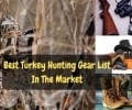 Knowing The Best Turkey Hunting Gear List In The Market