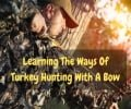Learning The Ways Of Turkey Hunting With A Bow
