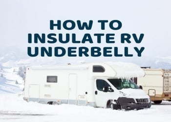 5 Simple Steps On How To Insulate RV Underbelly
